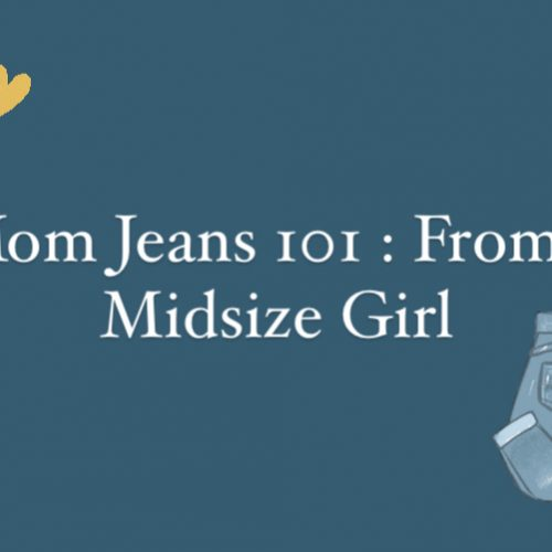 mom jeans 101 : from a midsize girl